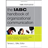 The IABC Handbook of Organizational Communication: A Guide to Internal Communication, Public Relations, Marketing and Leadershipby Tamara Gillis
