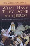 What Have They Done with Jesus?: Beyond Strange Theories and Bad History - Why We Can Trust the Bible (1854248472) by Witherington, Ben