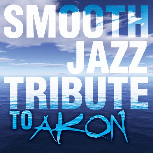 Akon - Smooth Jazz Tribute To Akon - Zortam Music