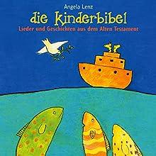 Die Kinderbibel: Lieder und Geschichten aus dem Altern Testament Hörbuch von Angela Lenz Gesprochen von: Angela Lenz
