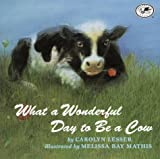 img - for What a Wonderful Day to be a Cow (Dragonfly Books) by Carolyn Lesser (1999-08-17) book / textbook / text book