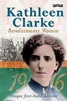 Kathleen Clarke: Revolutionary Woman