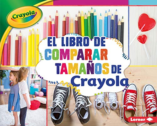Image for El libro de comparar tamaños de Crayola ® (The Crayola ® Comparing Sizes Book) (Conceptos Crayola ® (Crayola ® Concepts)) (Spanish Edition)
