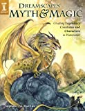 img - for DreamScapes Myth & Magic: Create Legendary Creatures and Characters in Watercolor book / textbook / text book