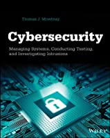 Cybersecurity: Managing Systems, Conducting Testing, and Investigating Intrusions Front Cover