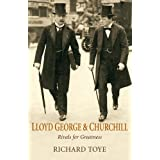 Lloyd George and Churchill: Rivals for Greatnessby Richard Toye