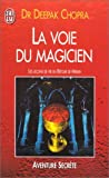 La Voie du magicien: Les Leçons de vie du retour de Merlin (French Edition) (2290050296) by Chopra, Deepak