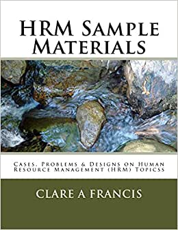 HRM Sample Materials: Cases, Problems & Designs On Human Resource Management (HRM) Topics