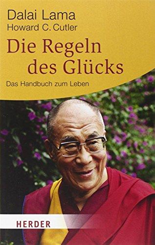 Die Regeln des Glücks: Ein Handbuch zum Leben. Mit einem aktuellen Vorwort und einer neuen Einführung (HERDER spektrum)