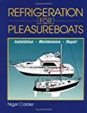 Refrigeration for Pleasureboats: Installation, Maintenance and Repair (0071579982) by Nigel Calder