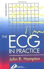 The ECG In Practice by John R. Hampton DM MA DPhil FRCP FFPM FESC