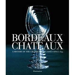 Bordeaux Châteaux: A History of the Grands Crus Classés since 1855