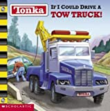 img - for Tonka: If I Could Drive A Tow Truck! by Michael Teitelbaum (2002-09-01) book / textbook / text book