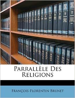 Parrallèle Des Religions (French Edition): François-Florentin Brunet