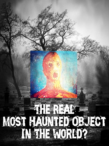 The Real Most Haunted Object In The World