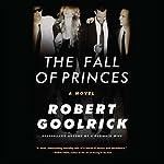 Fall of Princes | Robert Goolrick