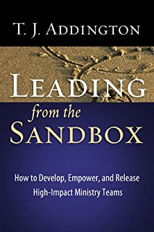 Leading from the Sandbox, How to Develop, Empower, and Release High-Impact Ministry Teams