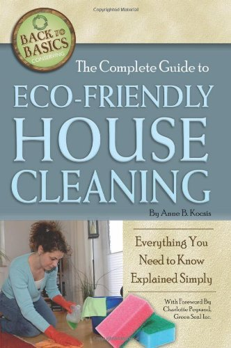 The Complete Guide to Eco-Friendly House Cleaning: Everything You Need to Know Explained Simply (Back-To-Basics) (Back to Basics Conserving)