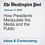 How Presidents Manipulate the Media and the Public |  H.W. Brands