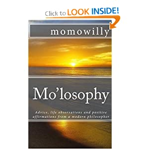 Mo'losophy: Advice, Life Observations and Positive Affirmations from a Modern Philosopher momowilly
