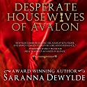 Desperate Housewives of Avalon (       UNABRIDGED) by Saranna DeWylde Narrated by Hollie Jackson