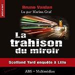 La trahison du miroir : Scotland Yard enquête à Lille | Bruno Vanlan