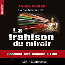 La trahison du miroir : Scotland Yard enquête à Lille   Livre audio Auteur(s) : Bruno Vanlan Narrateur(s) : Marina Graf