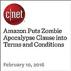 Amazon Puts Zombie Apocalypse Clause into Terms and Conditions Other von Chris Matyszczyk Gesprochen von: Rex Anderson