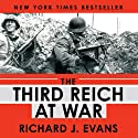 The Third Reich at War (       UNABRIDGED) by Richard J. Evans Narrated by Sean Pratt