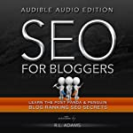 SEO for Bloggers: Learn How to Rank your Blog Posts at the Top of Google's Search Results (The SEO Series) (Volume 4) | R. L. Adams