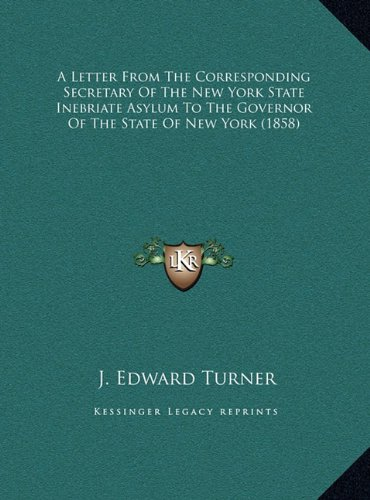 A Letter from the Corresponding Secretary of the New York State Inebriate Asylum to the Governor of the State of New York (1858)