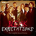 Bleak Expectations: The Complete Second Series Radio/TV Program by Mark Evans Narrated by Anthony Head, Celia Imrie, Geoffrey Whitehead, Richard Johnson, Tom Allen, James Bachman