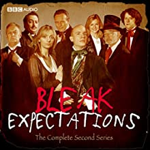 Bleak Expectations: The Complete Second Series  by Mark Evans Narrated by Anthony Head, Celia Imrie, Geoffrey Whitehead, Richard Johnson, Tom Allen, James Bachman