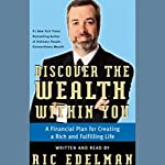 Discover the Weath Within You: A Financial Plan for Creating a Rich and Fulfilling Life | Ric Edelman