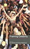 Framing Celebrity: New directions in celebrity culture