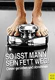 So isst Mann sein Fett weg!: Clever genießen und abnehmen