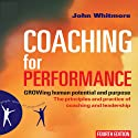 Coaching for Performance, 4th Edition: GROWing Human Potential and Purpose - The Principles and Practice of Coaching and Leadership Audiobook by John Whitmore Narrated by Erik Synnestvedt