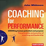 Coaching for Performance, 4th Edition: GROWing Human Potential and Purpose - The Principles and Practice of Coaching and Leadership (Unabridged)