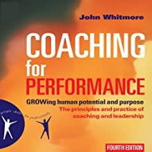 Coaching for Performance, 4th Edition: GROWing Human Potential and Purpose - The Principles and Practice of Coaching and Leadership   Livre audio Auteur(s) : John Whitmore Narrateur(s) : Erik Synnestvedt