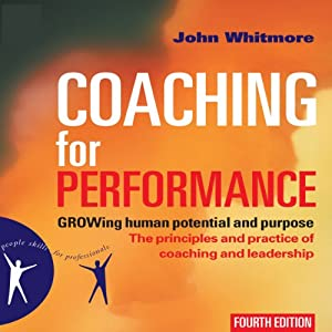 Coaching for Performance, 4th Edition: GROWing Human Potential and Purpose - The Principles and Practice of Coaching and Leadership | [John Whitmore]