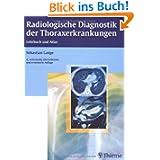 Radiologische Diagnostik der Thoraxerkrankungen: Lehrbuch und Atlas