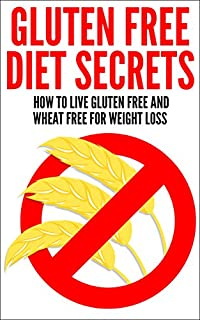 (FREE on 10/7) Gluten Free Diet Secrets: How To Live Gluten Free And Wheat Free For Weight Loss by  - http://eBooksHabit.com