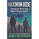 Maximum Ride: Saving the World and Other Extreme Sports (Maximum Ride Childrens Edition)by James Patterson