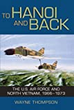 To Hanoi and Back: The U.S. Air Force and North Vietnam, 1966-1973 (1588342832) by Thompson, Wayne