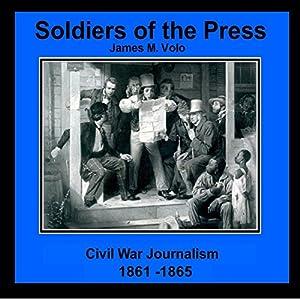Soldiers of the Press - Civil War Journalism, 1861-1865 Audiobook