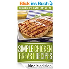 Chicken Breast Recipes: Recreating This Classic Ingredient Into Creative And Delicious Dishes. (Simple Recipe Series)