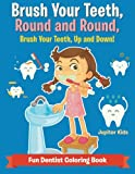 Brush Your Teeth, Round and Round, Brush Your Teeth, Up and Down! Fun Dentist Coloring Book