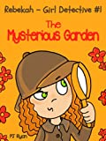 Rebekah - Girl Detective #1: The Mysterious Garden (a fun short story mystery for children ages 9-12) (English Edition)