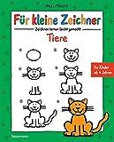 Für kleine Zeichner - Tiere: Zeichnen lernen leicht gemacht für Kinder ab 4 Jahren