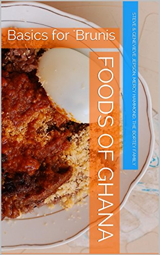 Foods of Ghana: Basics for 'Brunis by Steve Jepson, Genevieve Jepson, Mercy Hammond, The Bortey Family